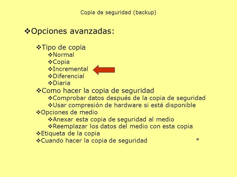 Opciones avanzadas: Tipo de copia Normal Copia Incremental Diferencial Diaria Como hacer la copia de seguridad Comprobar datos después de la copia de