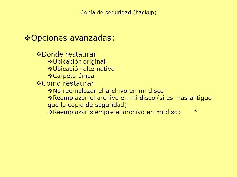 Opciones avanzadas: Donde restaurar Ubicación original Ubicación alternativa Carpeta única Como restaurar No reemplazar el archivo en mi disco Reempla