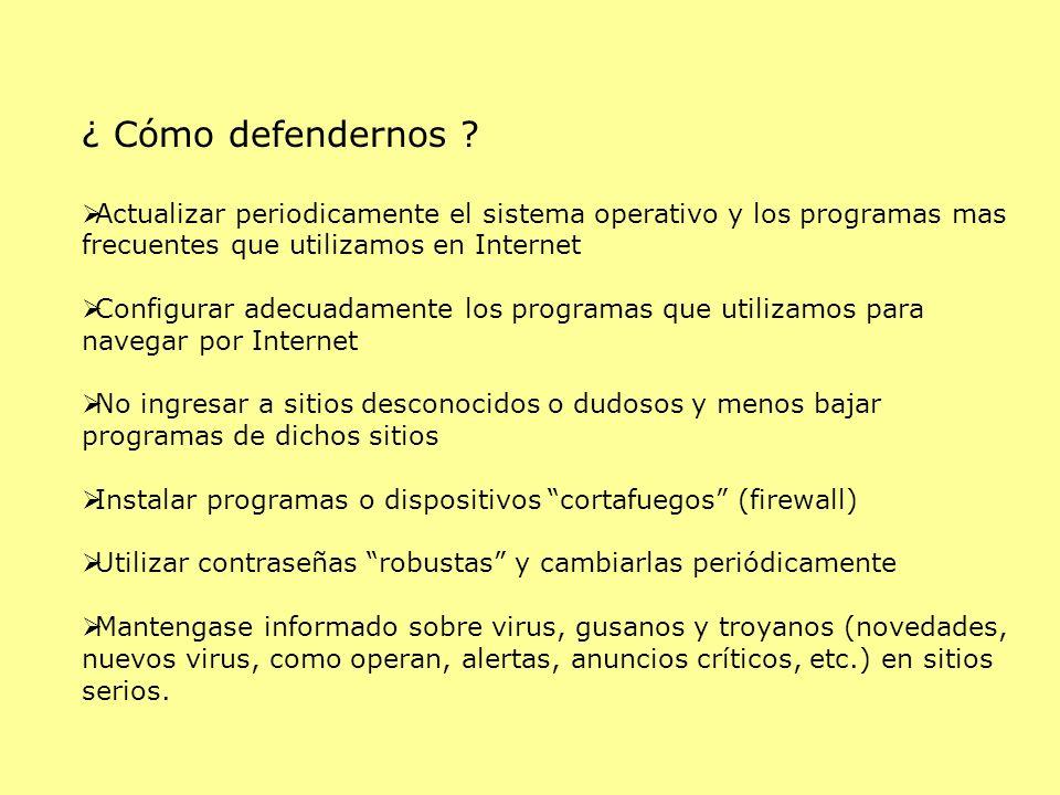 ¿ Cómo defendernos ? Actualizar periodicamente el sistema operativo y los programas mas frecuentes que utilizamos en Internet Configurar adecuadamente