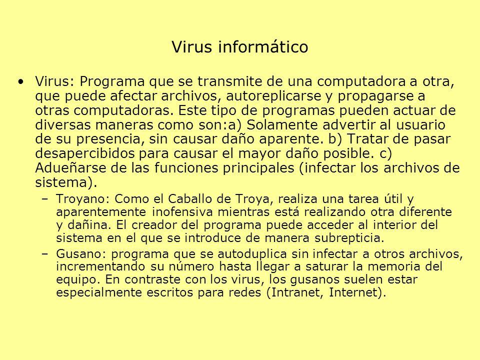 Virus informático Virus: Programa que se transmite de una computadora a otra, que puede afectar archivos, autoreplicarse y propagarse a otras computadoras.