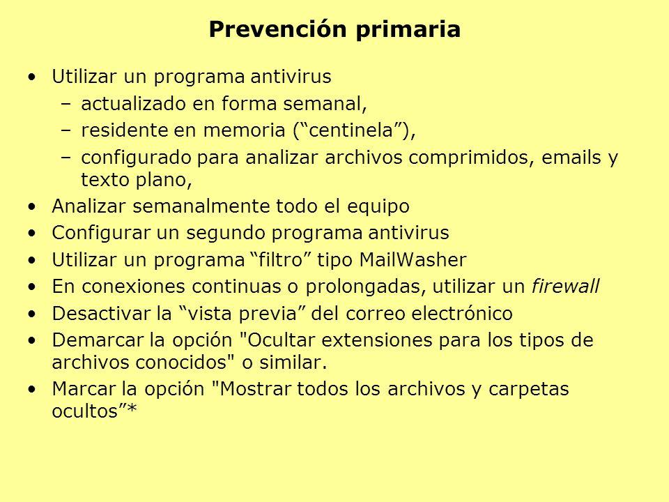 Prevención primaria Utilizar un programa antivirus –actualizado en forma semanal, –residente en memoria (centinela), –configurado para analizar archiv