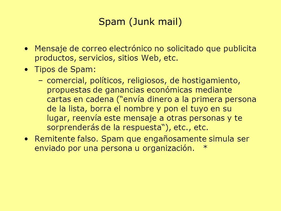 Spam (Junk mail) Mensaje de correo electrónico no solicitado que publicita productos, servicios, sitios Web, etc. Tipos de Spam: –comercial, políticos