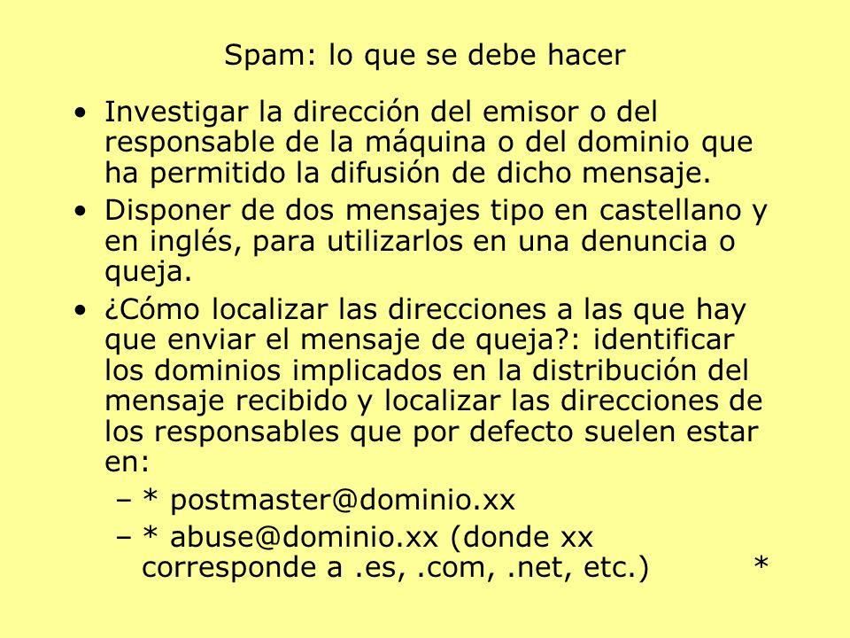 Spam: lo que se debe hacer Investigar la dirección del emisor o del responsable de la máquina o del dominio que ha permitido la difusión de dicho mensaje.