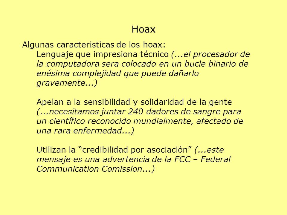 Hoax Algunas caracteristicas de los hoax: Lenguaje que impresiona técnico (...el procesador de la computadora sera colocado en un bucle binario de ené