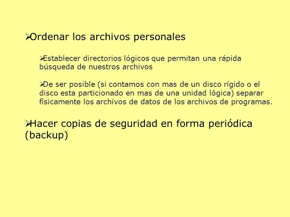 Ordenar los archivos personales Establecer directorios lógicos que permitan una rápida búsqueda de nuestros archivos De ser posible (si contamos con mas de un disco rígido o el disco esta particionado en mas de una unidad lógica) separar físicamente los archivos de datos de los archivos de programas.