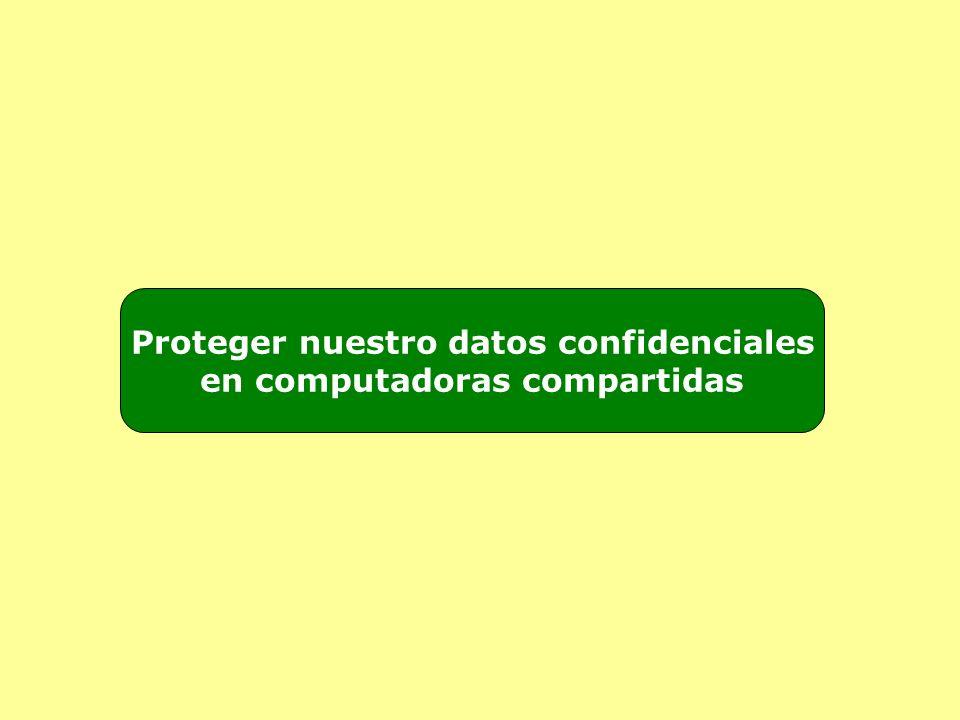 Proteger nuestro datos confidenciales en computadoras compartidas
