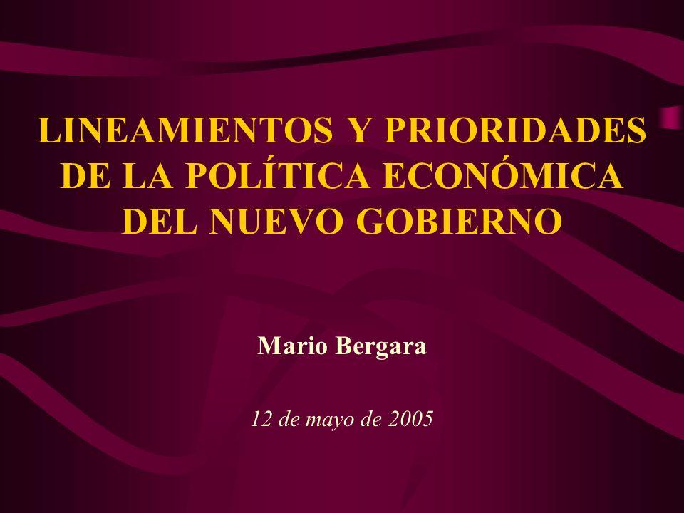LINEAMIENTOS Y PRIORIDADES DE LA POLÍTICA ECONÓMICA DEL NUEVO GOBIERNO Mario Bergara 12 de mayo de 2005