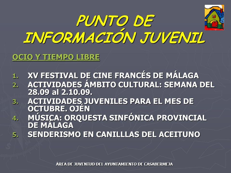 PUNTO DE INFORMACIÓN JUVENIL OCIO Y TIEMPO LIBRE 1. XV FESTIVAL DE CINE FRANCÉS DE MÁLAGA 2. ACTIVIDADES ÁMBITO CULTURAL: SEMANA DEL 28.09 al 2.10.09.