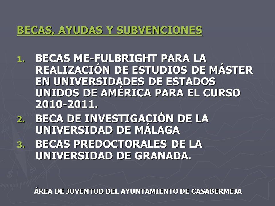 BECAS, AYUDAS Y SUBVENCIONES 1. BECAS ME-FULBRIGHT PARA LA REALIZACIÓN DE ESTUDIOS DE MÁSTER EN UNIVERSIDADES DE ESTADOS UNIDOS DE AMÉRICA PARA EL CUR