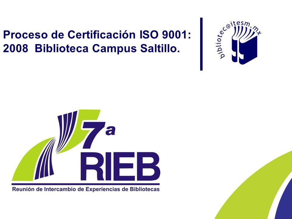 Dirección Académica de la RZMM Proceso de Certificación ISO 9001: 2008 Biblioteca Campus Saltillo.