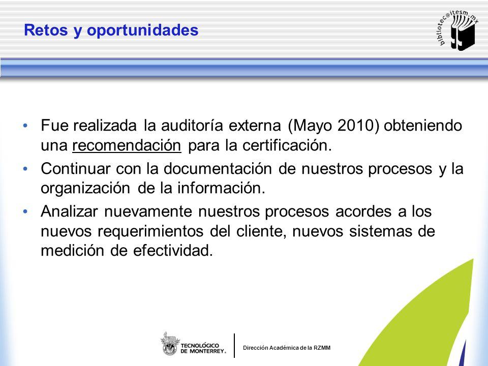 Dirección Académica de la RZMM Retos y oportunidades Fue realizada la auditoría externa (Mayo 2010) obteniendo una recomendación para la certificación.