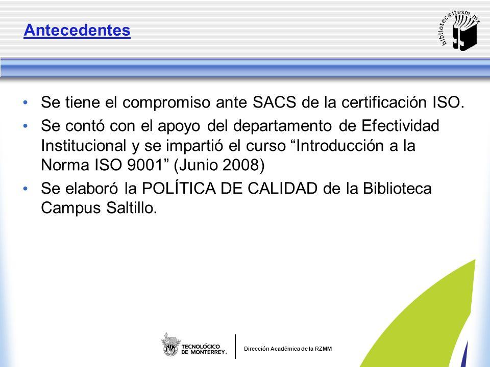 Dirección Académica de la RZMM Antecedentes Se tiene el compromiso ante SACS de la certificación ISO.