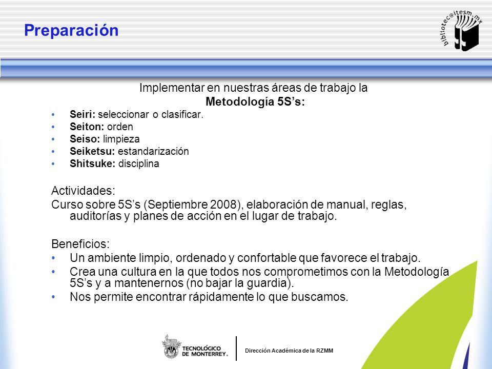 Dirección Académica de la RZMM Preparación Implementar en nuestras áreas de trabajo la Metodología 5Ss: Seiri: seleccionar o clasificar.