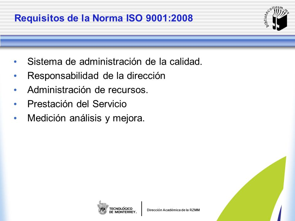 Dirección Académica de la RZMM Requisitos de la Norma ISO 9001:2008 Sistema de administración de la calidad.