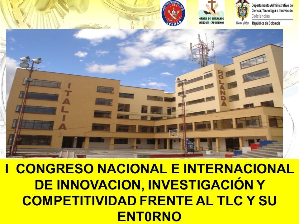 I CONGRESO NACIONAL E INTERNACIONAL DE INNOVACION, INVESTIGACIÓN Y COMPETITIVIDAD FRENTE AL TLC Y SU ENT0RNO