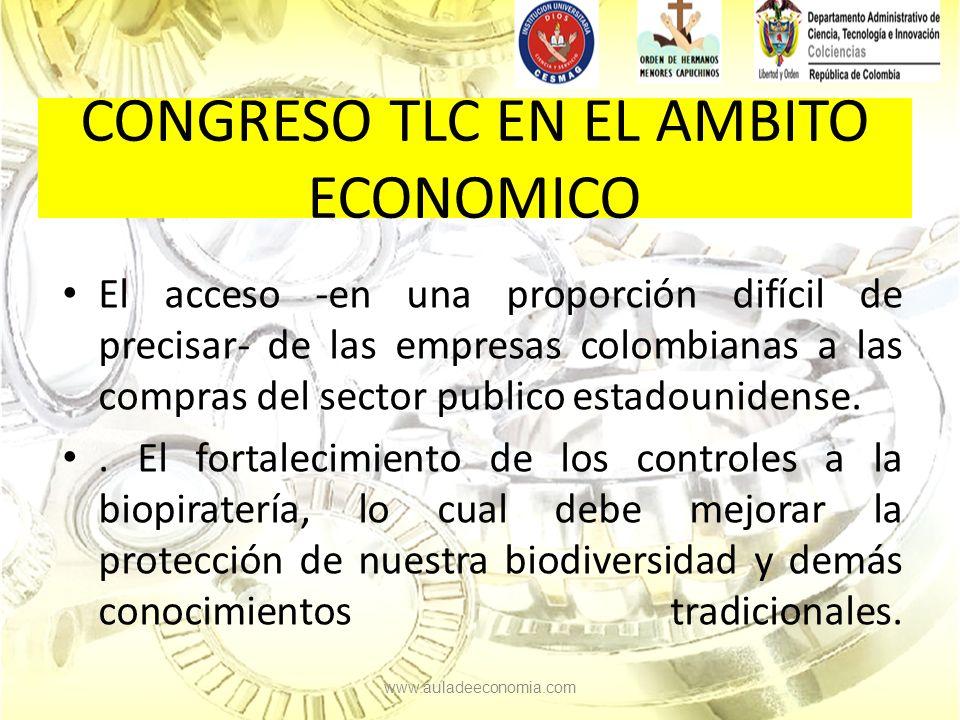 CONGRESO TLC EN EL AMBITO ECONOMICO El acceso -en una proporción difícil de precisar- de las empresas colombianas a las compras del sector publico estadounidense..