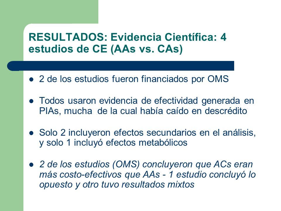 RESULTADOS: Evidencia Científica: 4 estudios de CE (AAs vs. CAs) 2 de los estudios fueron financiados por OMS Todos usaron evidencia de efectividad ge