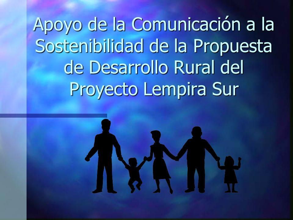 Apoyo de la Comunicación a la Sostenibilidad de la Propuesta de Desarrollo Rural del Proyecto Lempira Sur