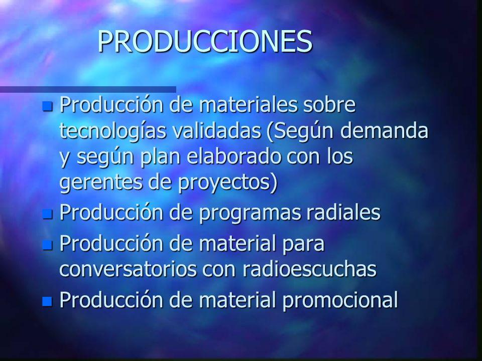 PRODUCCIONES n Producción de materiales sobre tecnologías validadas (Según demanda y según plan elaborado con los gerentes de proyectos) n Producción