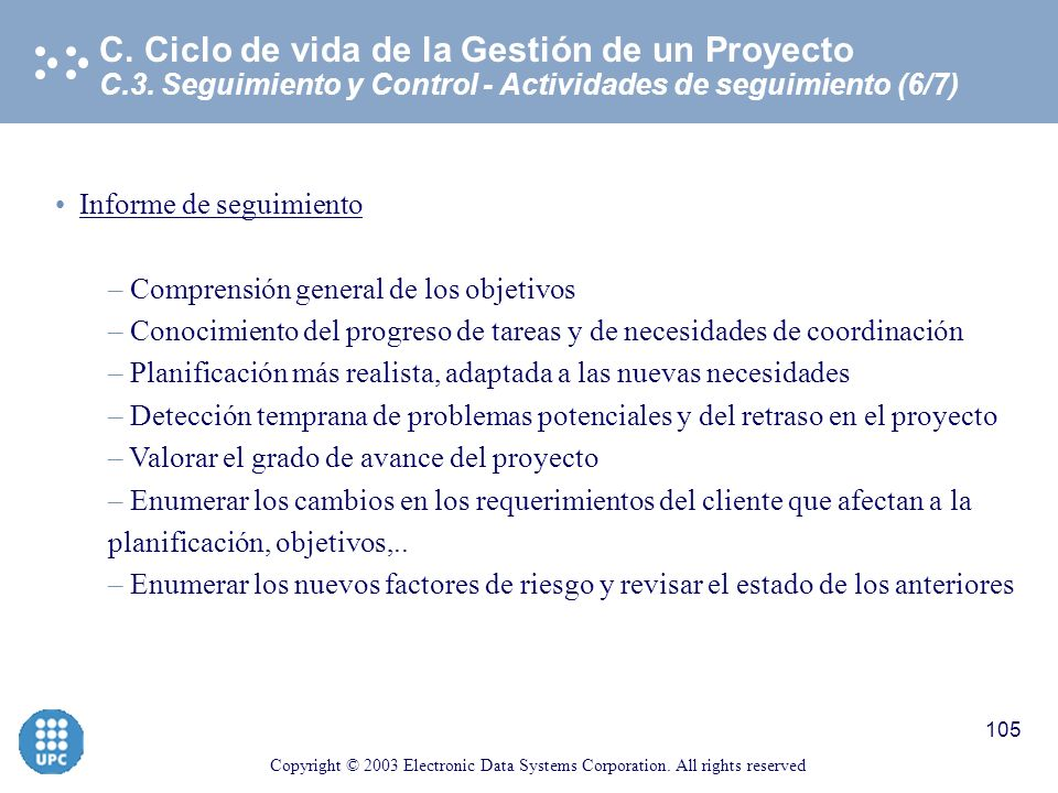 Copyright © 2003 Electronic Data Systems Corporation. All rights reserved 104 C.3. Seguimiento y Control - Actividades de seguimiento (5/7) C. Ciclo d
