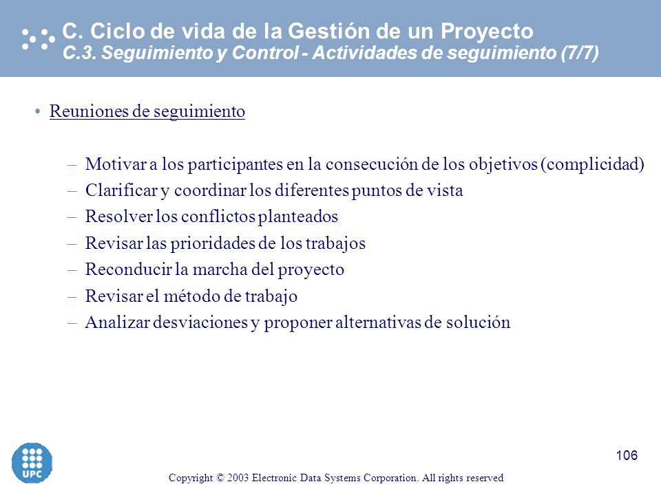 Copyright © 2003 Electronic Data Systems Corporation. All rights reserved 105 C.3. Seguimiento y Control - Actividades de seguimiento (6/7) C. Ciclo d