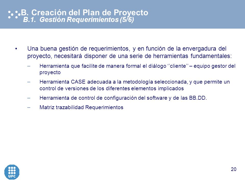 Copyright © 2003 Electronic Data Systems Corporation. All rights reserved 19 B.1. Gestión Requerimientos (4/6) B. Creación del Plan de Proyecto Recoge