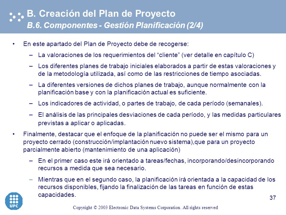 Copyright © 2003 Electronic Data Systems Corporation. All rights reserved 36 B.6. Componentes - Gestión Planificación (1/4) B. Creación del Plan de Pr
