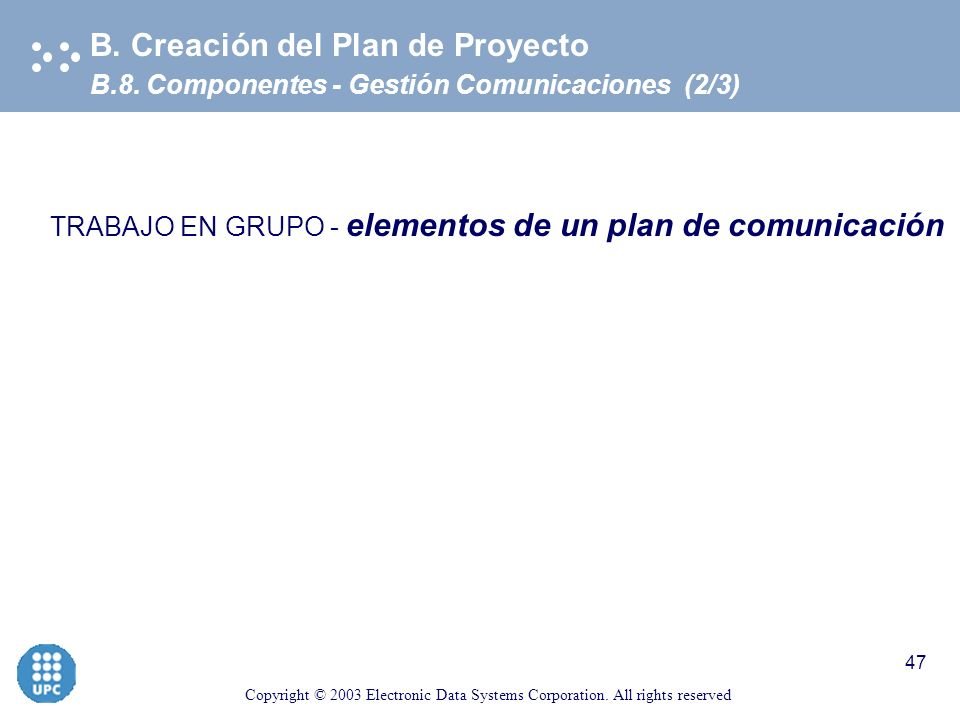Copyright © 2003 Electronic Data Systems Corporation. All rights reserved 46 B.8. Componentes - Gestión Comunicaciones (1/3) B. Creación del Plan de P