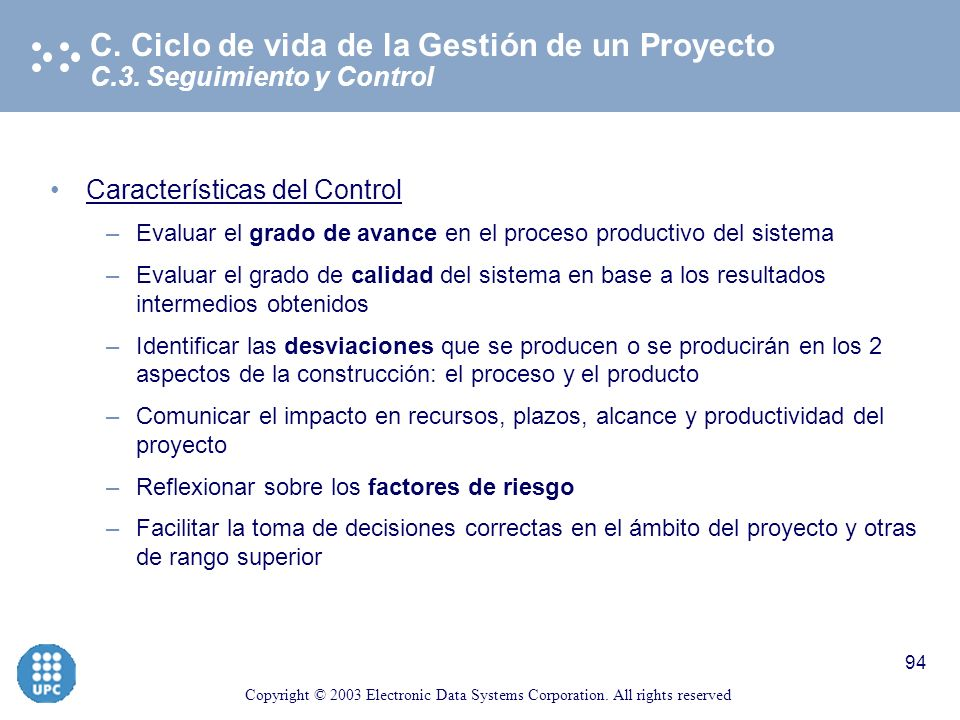 Copyright © 2003 Electronic Data Systems Corporation. All rights reserved 93 Objetivo: Cumplir con el objetivo del proyecto Valor añadido a largo plaz
