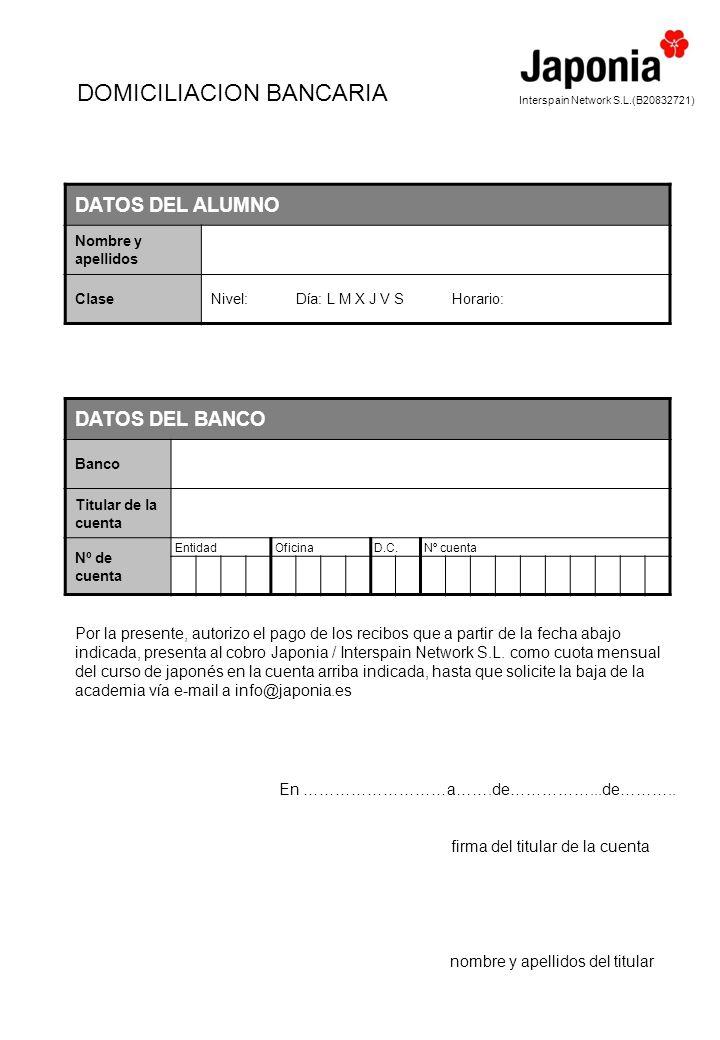 DOMICILIACION BANCARIA Interspain Network S.L.(B20832721) DATOS DEL ALUMNO Nombre y apellidos ClaseNivel: Día: L M X J V S Horario: DATOS DEL BANCO Ba