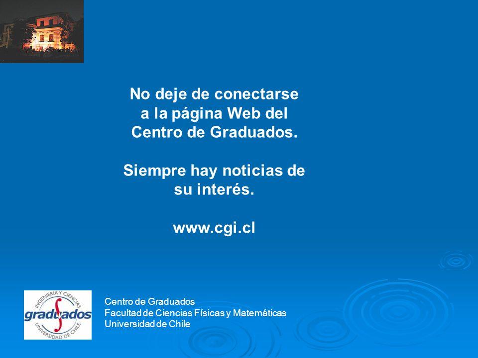 Centro de Graduados No deje de conectarse a la página Web del Centro de Graduados.