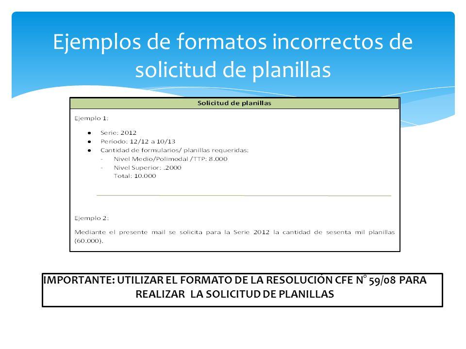 IMPORTANTE: UTILIZAR EL FORMATO DE LA RESOLUCIÓN CFE N° 59/08 PARA REALIZAR LA SOLICITUD DE PLANILLAS Ejemplos de formatos incorrectos de solicitud de