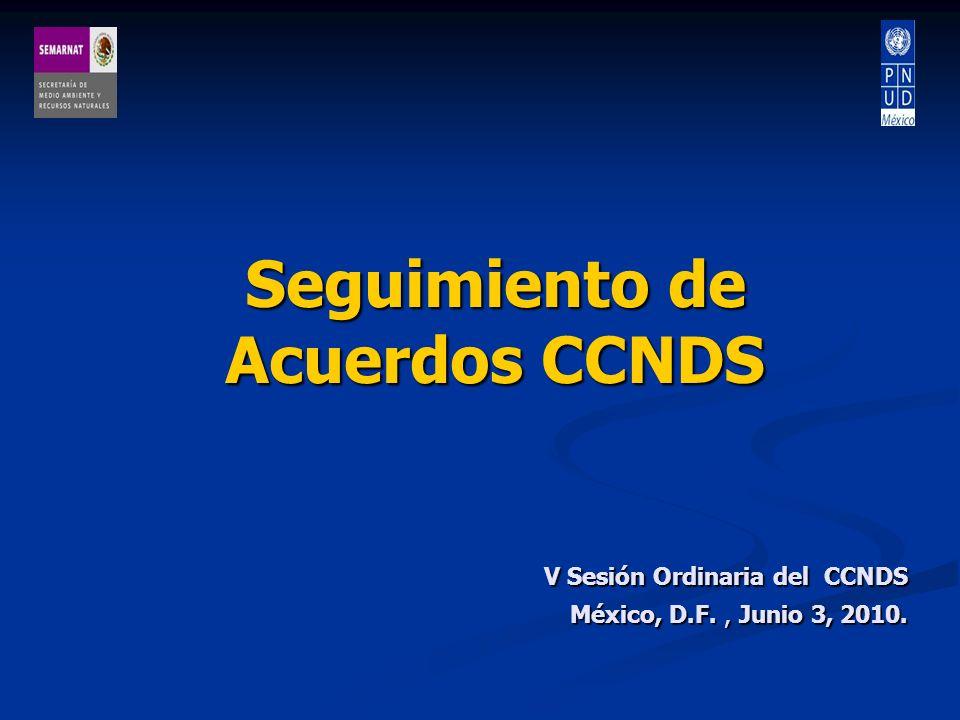Seguimiento de Acuerdos CCNDS V Sesión Ordinaria del CCNDS México, D.F., Junio 3, 2010.