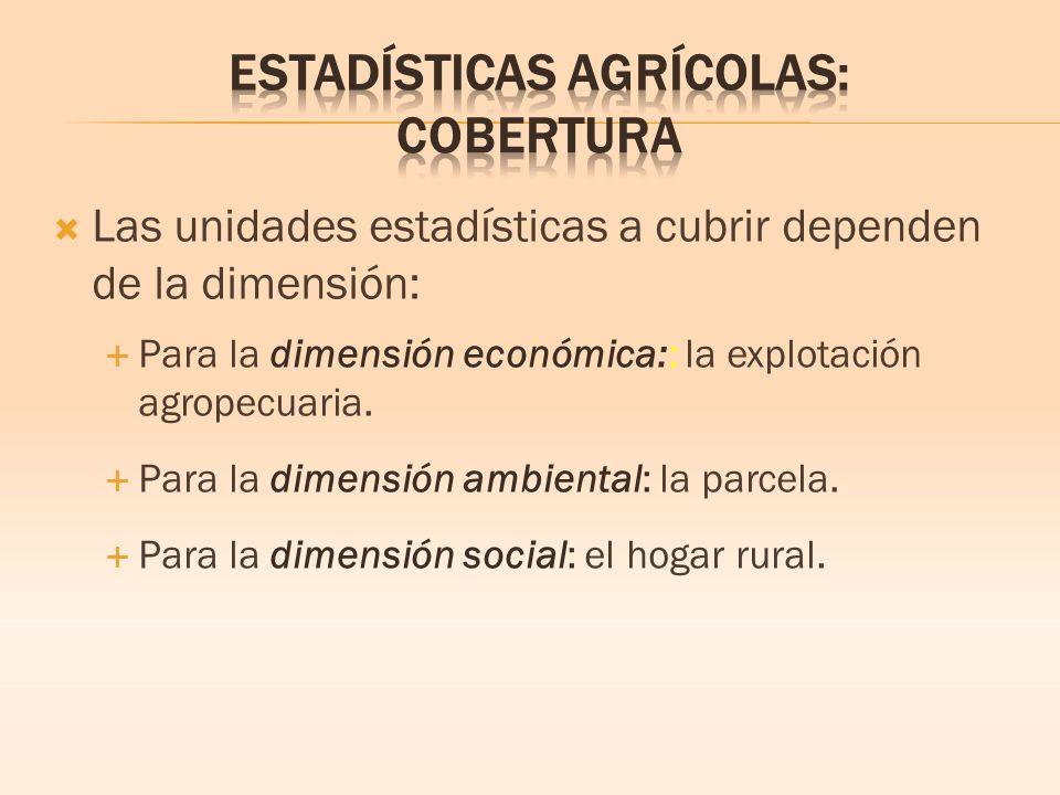 Las unidades estadísticas a cubrir dependen de la dimensión: Para la dimensión económica:: la explotación agropecuaria.