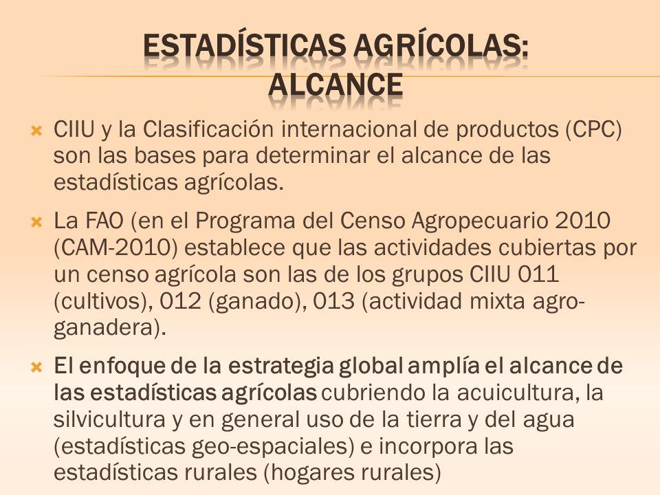 CIIU y la Clasificación internacional de productos (CPC) son las bases para determinar el alcance de las estadísticas agrícolas.