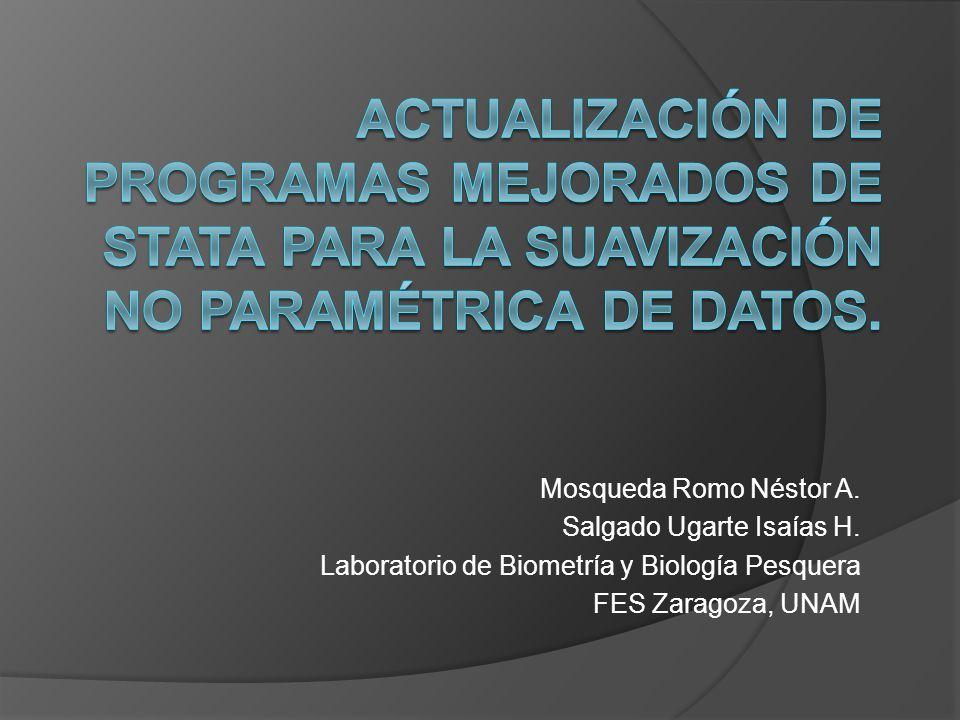 Mosqueda Romo Néstor A. Salgado Ugarte Isaías H. Laboratorio de Biometría y Biología Pesquera FES Zaragoza, UNAM