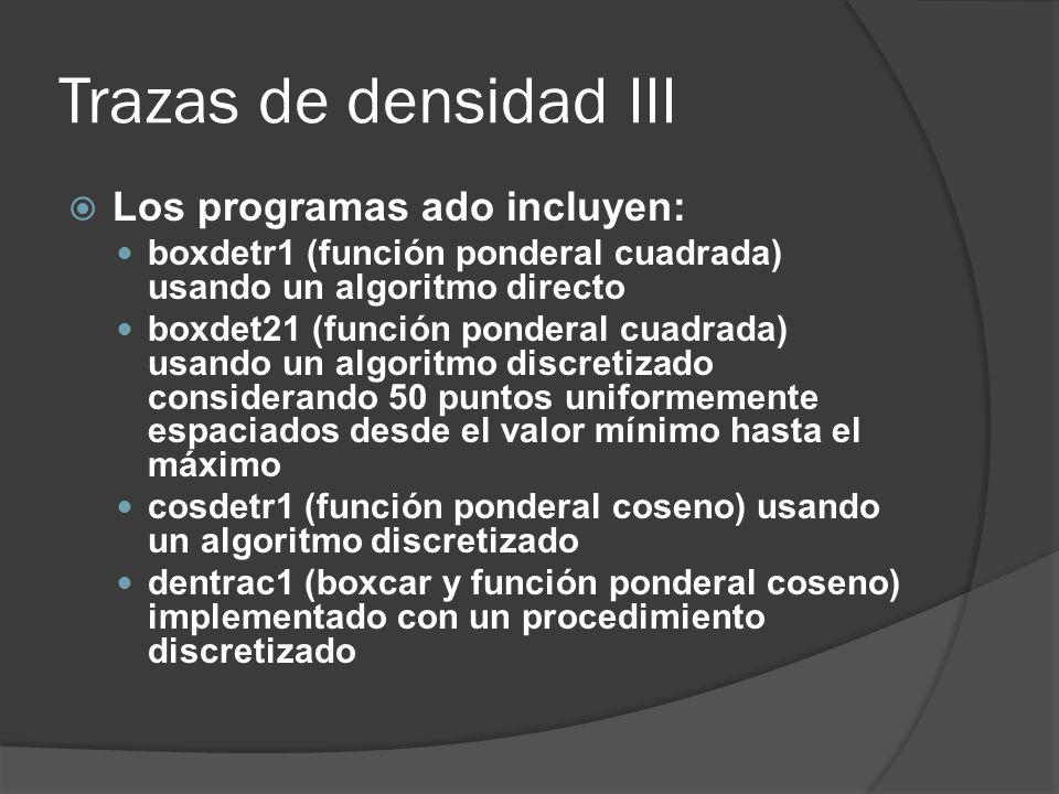 Trazas de densidad III Los programas ado incluyen: boxdetr1 (función ponderal cuadrada) usando un algoritmo directo boxdet21 (función ponderal cuadrad