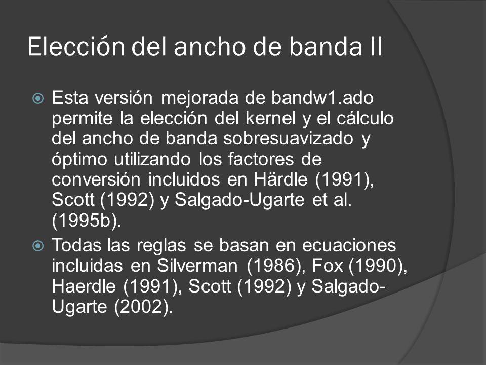 Elección del ancho de banda II Esta versión mejorada de bandw1.ado permite la elección del kernel y el cálculo del ancho de banda sobresuavizado y ópt