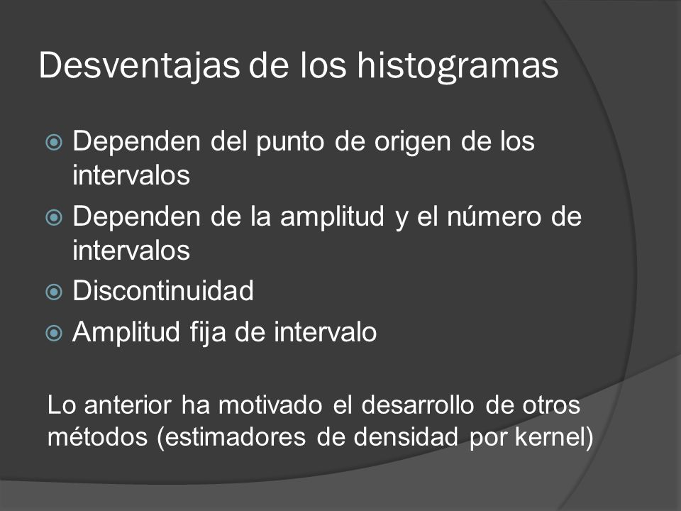 Desventajas de los histogramas Dependen del punto de origen de los intervalos Dependen de la amplitud y el número de intervalos Discontinuidad Amplitu