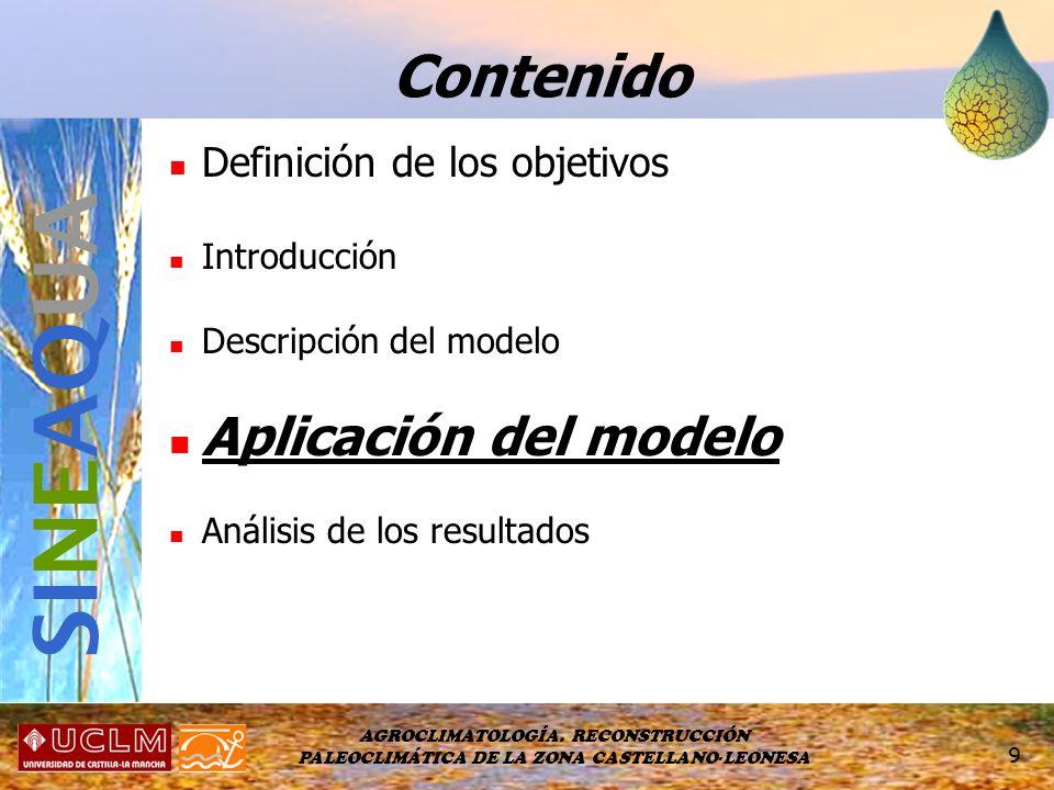 AGROCLIMATOLOGÍA. RECONSTRUCCIÓN PALEOCLIMÁTICA DE LA ZONA CASTELLANO-LEONESA 9 Definición de los objetivos Introducción Descripción del modelo Aplica
