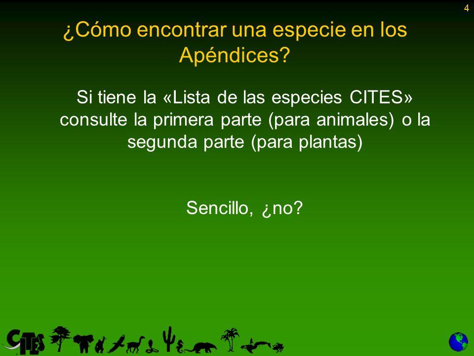 4 Si tiene la «Lista de las especies CITES» consulte la primera parte (para animales) o la segunda parte (para plantas) Sencillo, ¿no? 4
