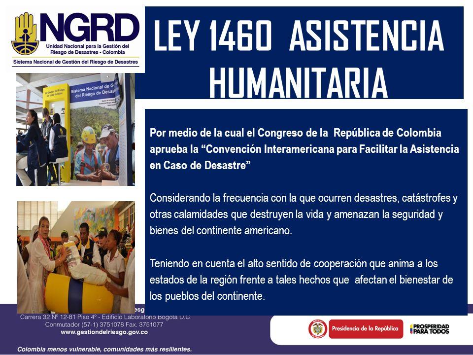 LEY 1460 ASISTENCIA HUMANITARIA Por medio de la cual el Congreso de la República de Colombia aprueba la Convención Interamericana para Facilitar la As