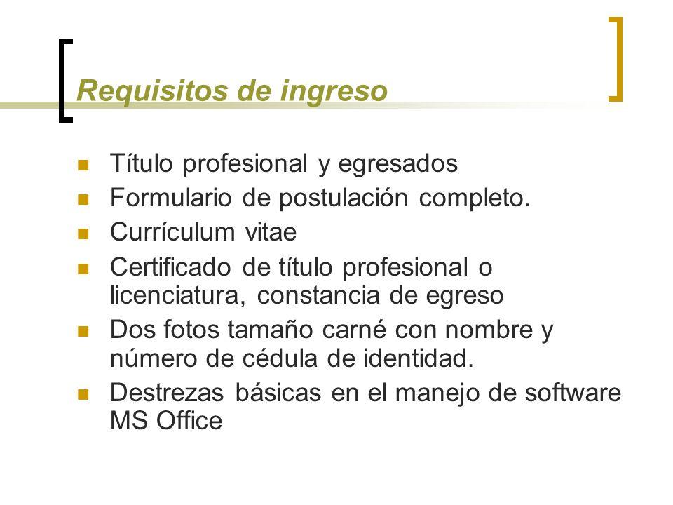 Requisitos de ingreso Título profesional y egresados Formulario de postulación completo.