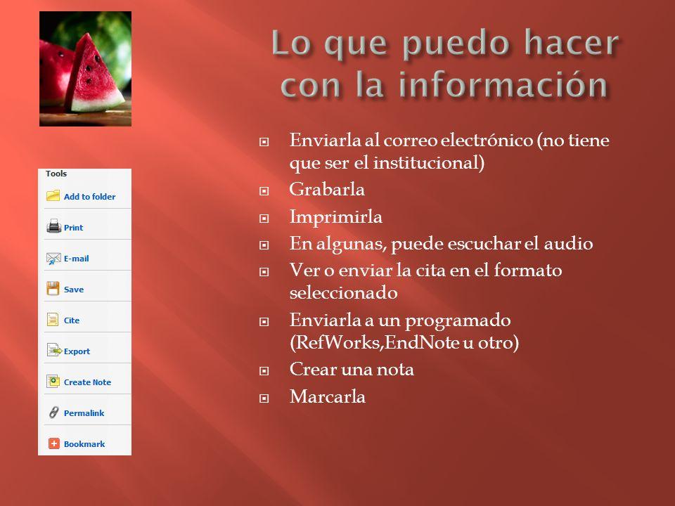 Enviarla al correo electrónico (no tiene que ser el institucional) Grabarla Imprimirla En algunas, puede escuchar el audio Ver o enviar la cita en el