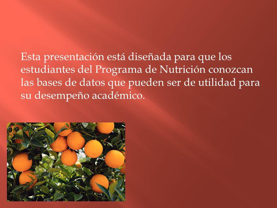 Esta presentación está diseñada para que los estudiantes del Programa de Nutrición conozcan las bases de datos que pueden ser de utilidad para su dese