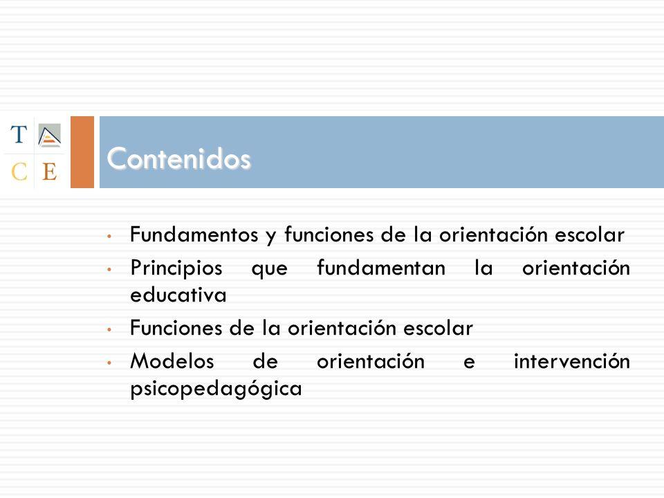 Contenidos Fundamentos y funciones de la orientación escolar Principios que fundamentan la orientación educativa Funciones de la orientación escolar Modelos de orientación e intervención psicopedagógica