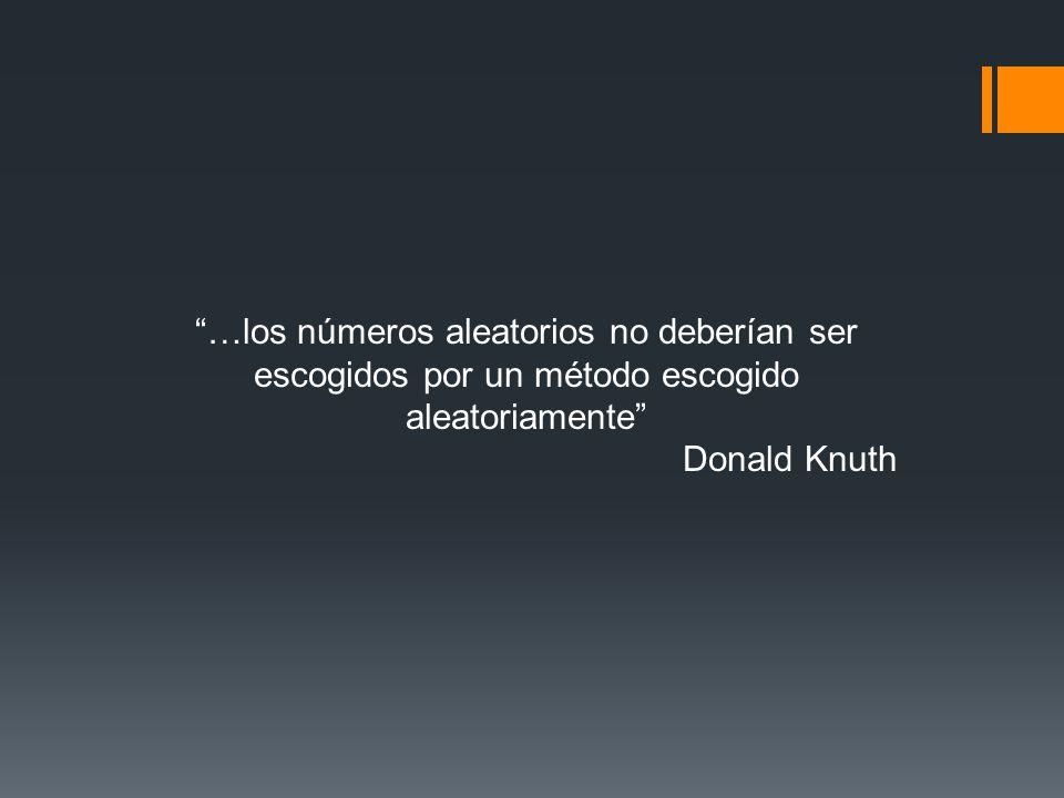 …los números aleatorios no deberían ser escogidos por un método escogido aleatoriamente Donald Knuth