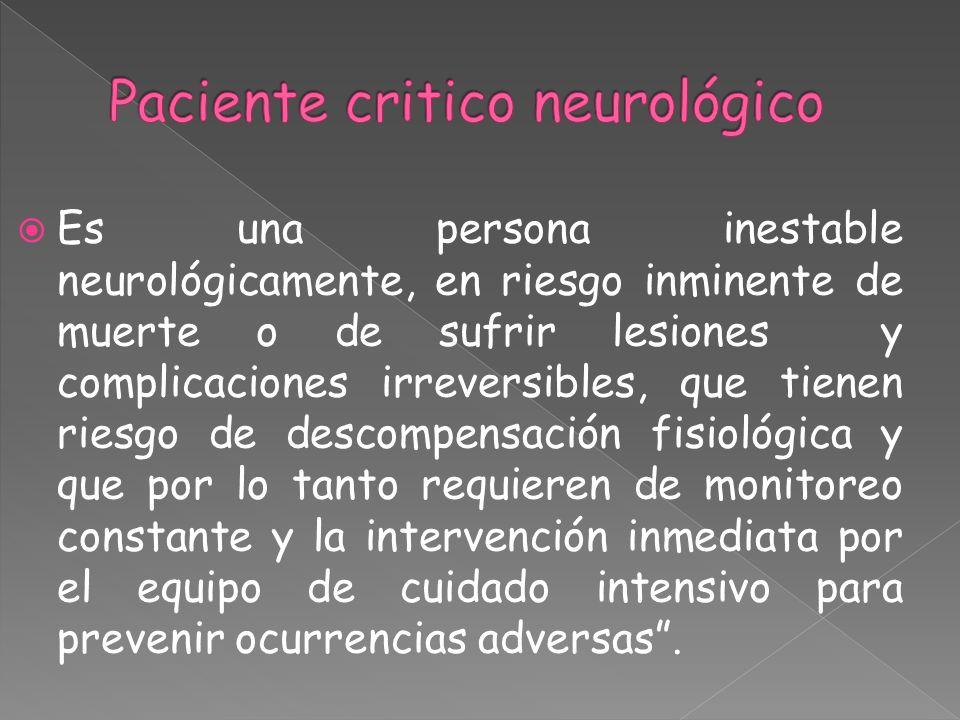 Es una persona inestable neurológicamente, en riesgo inminente de muerte o de sufrir lesiones y complicaciones irreversibles, que tienen riesgo de des