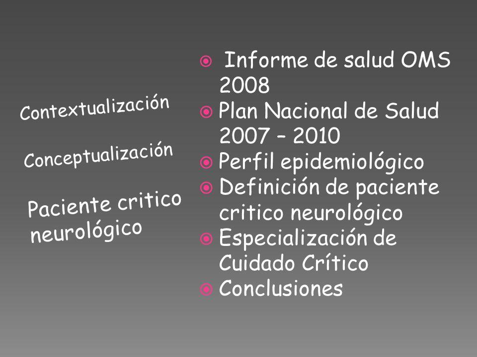 Contextualización Conceptualización Paciente critico neurológico Informe de salud OMS 2008 Plan Nacional de Salud 2007 – 2010 Perfil epidemiológico De
