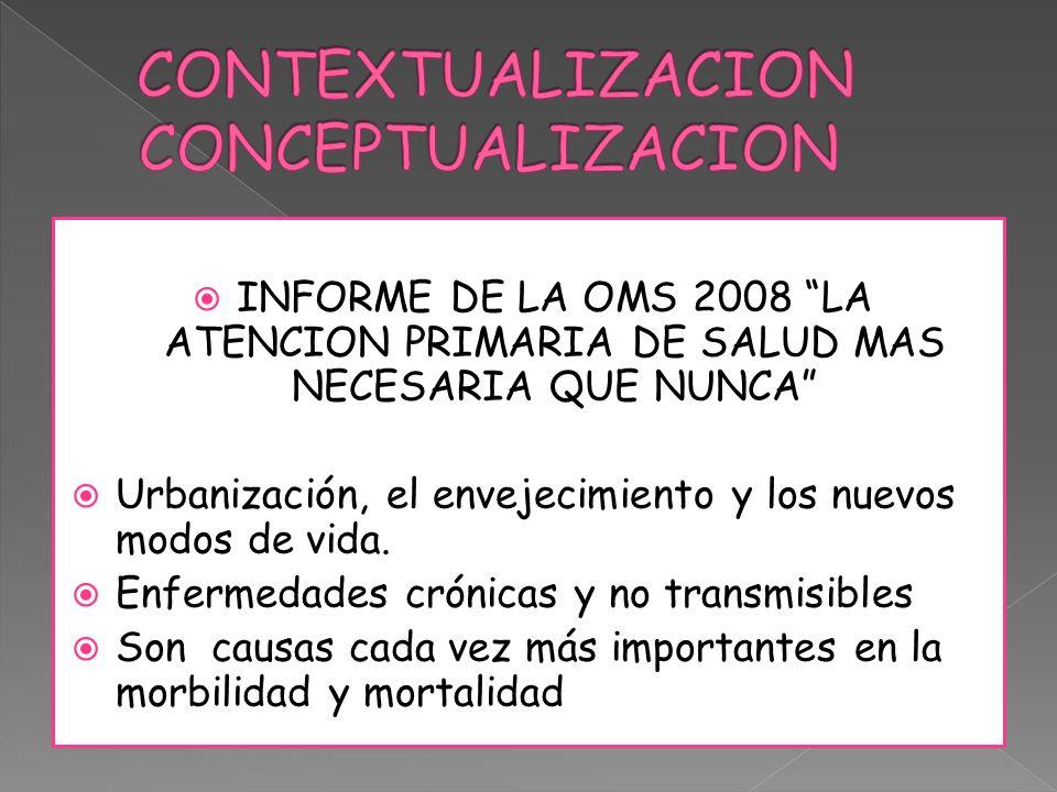 INFORME DE LA OMS 2008 LA ATENCION PRIMARIA DE SALUD MAS NECESARIA QUE NUNCA Urbanización, el envejecimiento y los nuevos modos de vida. Enfermedades